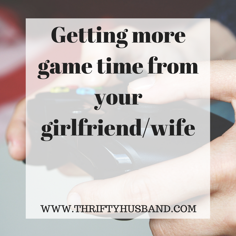 Getting more game time from your girlfriend/wife